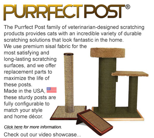 The Purrfect Post family of veterinarian-designed scratching products provides cats with an incredible variety of durable scratching solutions that look fantastic in the home.  We use premium sisal fabric for the most satisfying and long-lasting scratching surfaces, and we offer replacement parts to maximize the life of these posts.  Made in the USA, these sturdy posts are fully configurable to match your style and home décor.